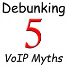 Debunking Five Myths about VoIP